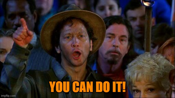 you can do it | YOU CAN DO IT! | image tagged in you can do it | made w/ Imgflip meme maker