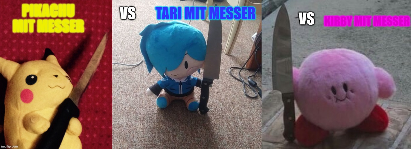 Cuddly toys with a knife battle |  TARI MIT MESSER; VS; VS; PIKACHU MIT MESSER; KIRBY MIT MESSER | image tagged in smg4,meta runner,kirby,pokemon,pikachu,nintendo | made w/ Imgflip meme maker