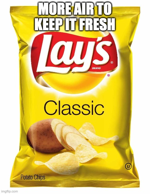Lays chips  | MORE AIR TO KEEP IT FRESH | image tagged in lays chips | made w/ Imgflip meme maker