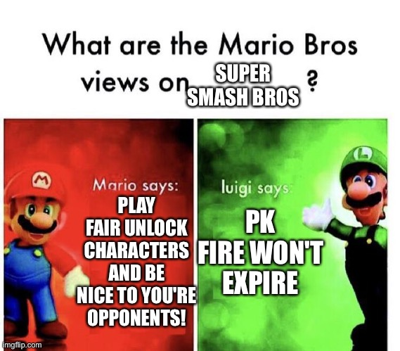 Ness be like BBBBBBBBBBBBBBBBBBBB |  SUPER SMASH BROS; PK FIRE WON'T EXPIRE; PLAY FAIR UNLOCK CHARACTERS AND BE NICE TO YOU'RE OPPONENTS! | image tagged in mario bros views,fun,super smash bros | made w/ Imgflip meme maker