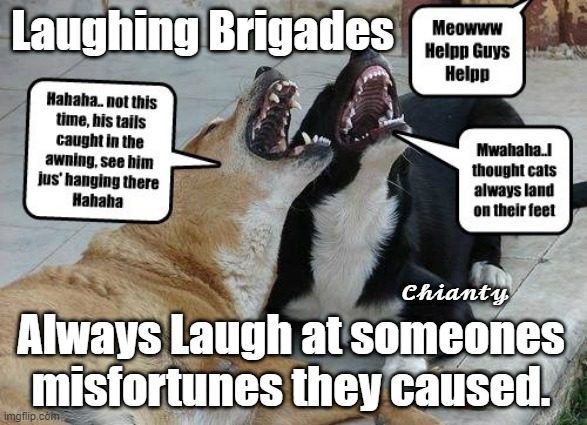 Laughing |  Laughing Brigades; 𝓒𝓱𝓲𝓪𝓷𝓽𝔂; Always Laugh at someones misfortunes they caused. | image tagged in always | made w/ Imgflip meme maker