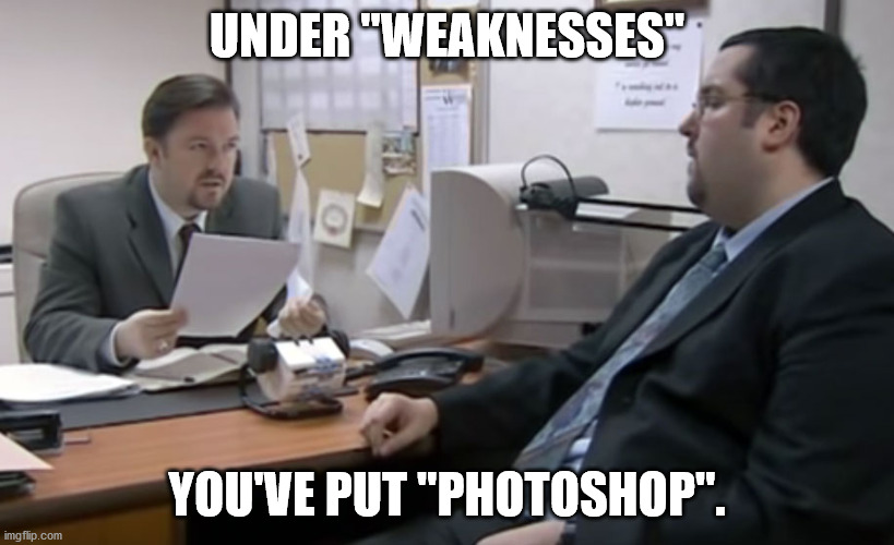 "UNDER ""WEAKNESSES""; YOU'VE PUT ""PHOTOSHOP"". 