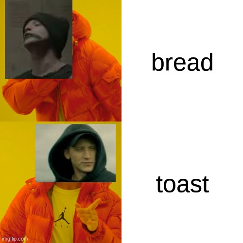 Drake Hotline Bling |  bread; toast | image tagged in memes,drake hotline bling | made w/ Imgflip meme maker