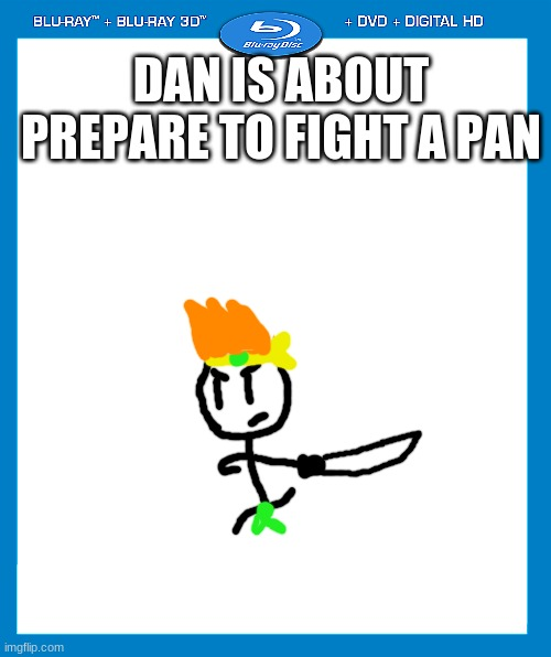 my first fake movie img |  DAN IS ABOUT PREPARE TO FIGHT A PAN | image tagged in transparent dvd case | made w/ Imgflip meme maker