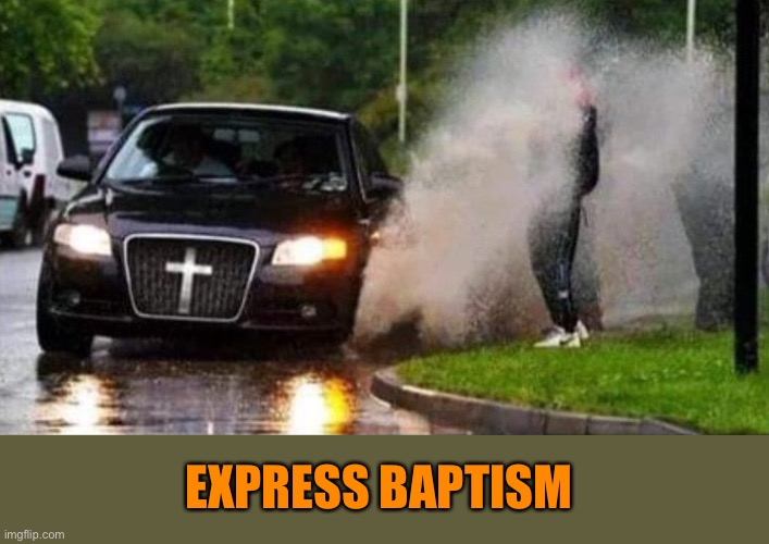 The hour of shower. |  EXPRESS BAPTISM | image tagged in baptism,splash,memes,funny,wet | made w/ Imgflip meme maker
