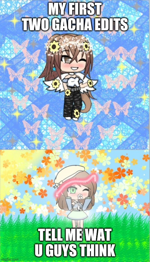 Gacha edits |  MY FIRST TWO GACHA EDITS; TELL ME WAT U GUYS THINK | image tagged in ibis,paint,x | made w/ Imgflip meme maker
