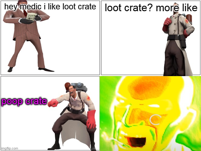 hey medic i like loot crate |  hey medic i like loot crate; loot crate? more like; poop crate | image tagged in hey medic,memes,blank comic panel 2x2,loot crate,tf2,team fortress 2 | made w/ Imgflip meme maker