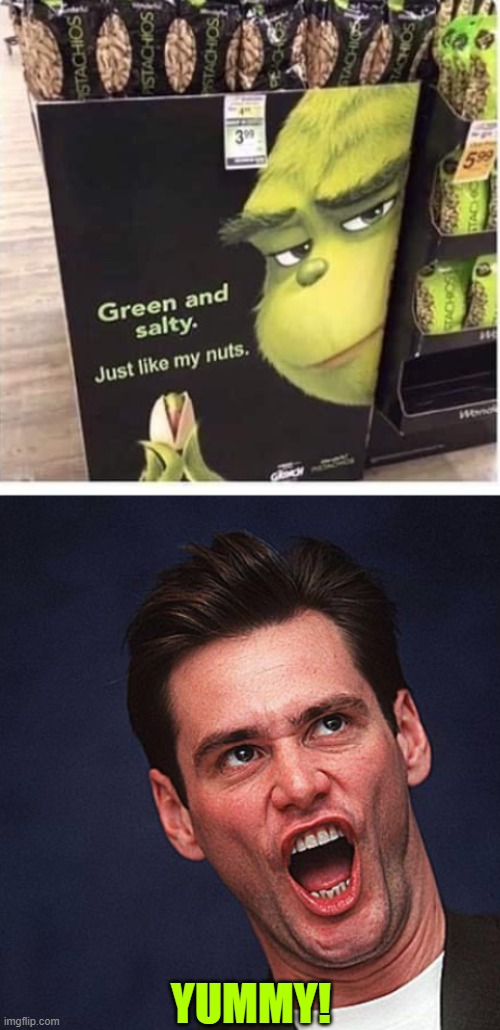 Pistachios |  YUMMY! | image tagged in the grinch,nuts,green,salty,funny meme | made w/ Imgflip meme maker