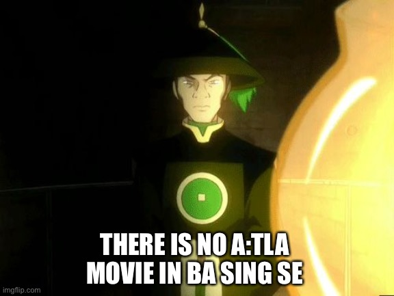 there is no war in ba sing se |  THERE IS NO A:TLA MOVIE IN BA SING SE | image tagged in there is no war in ba sing se,avatar the last airbender | made w/ Imgflip meme maker