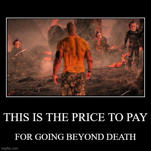 THIS IS THE PRICE TO PAY | FOR GOING BEYOND DEATH | image tagged in funny,demotivationals,the rock,oompa loompa,willy wonka,annasophia robb | made w/ Imgflip demotivational maker