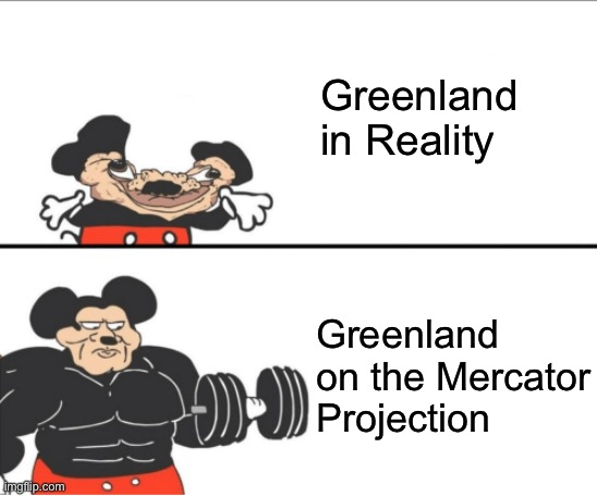 aphug teacher's worst nightmare |  Greenland in Reality; Greenland on the Mercator Projection | image tagged in weak vs strong mickey | made w/ Imgflip meme maker