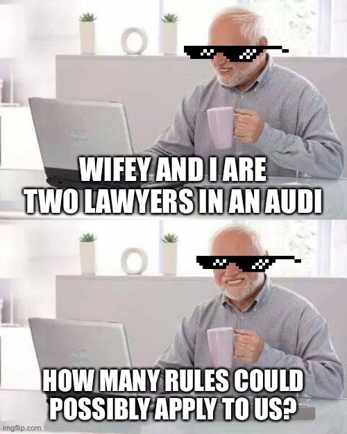 Yikes on a bike. But actually in an Audi | image tagged in hide the pain harold,audi,memes,assholes,asshole driver,lawyers | made w/ Imgflip meme maker