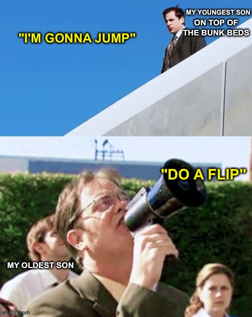 """I'M GONNA JUMP""; ""DO A FLIP"" 