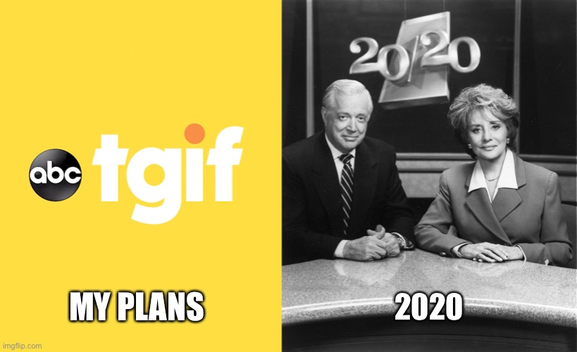 It's 10pm, go to bed. |  MY PLANS; 2020 | image tagged in tgif,2020,plans,making plans | made w/ Imgflip meme maker