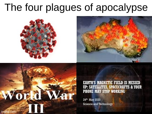 we might die any moment now |  The four plagues of apocalypse | image tagged in coronavirus,world war 3,australia,2020 | made w/ Imgflip meme maker