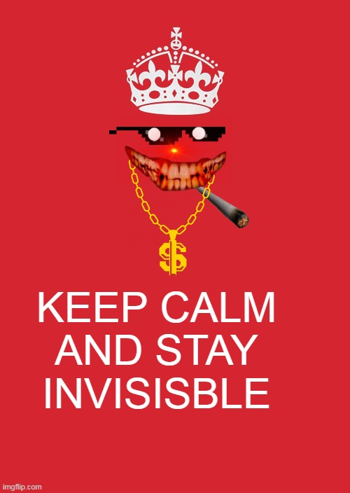 Keep Calm And Carry On Red |  KEEP CALM AND STAY INVISISBLE | image tagged in memes,keep calm and carry on red | made w/ Imgflip meme maker