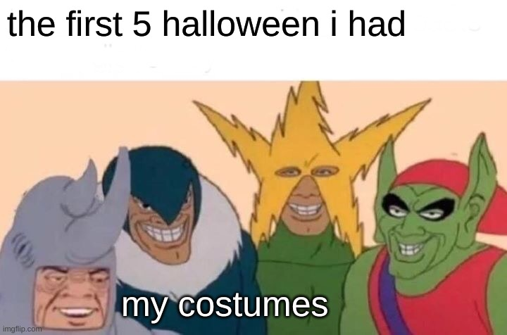 this is bullying |  the first 5 halloween i had; my costumes | image tagged in memes,me and the boys | made w/ Imgflip meme maker