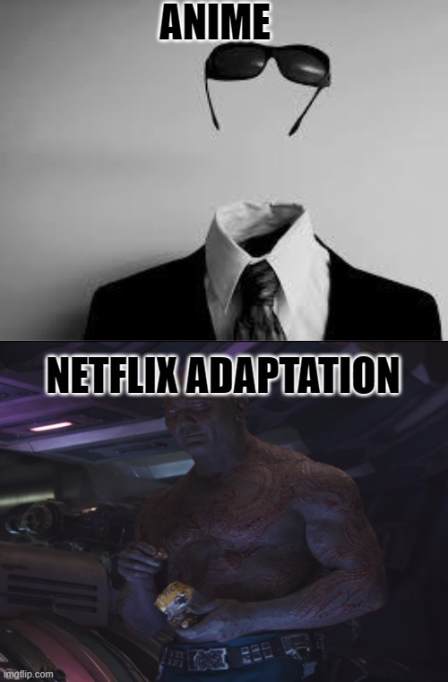 Anime Vs Netflix Adaptation |  ANIME; NETFLIX ADAPTATION | image tagged in the invisible man | made w/ Imgflip meme maker