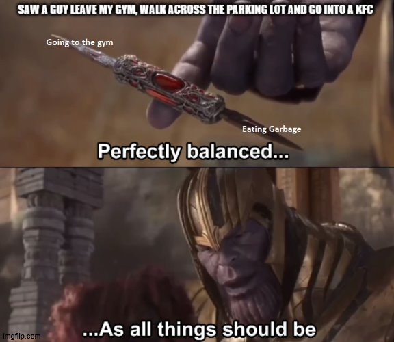 Need dem secret herbs and spices | image tagged in thanos perfectly balanced as all things should be,gym,kfc | made w/ Imgflip meme maker