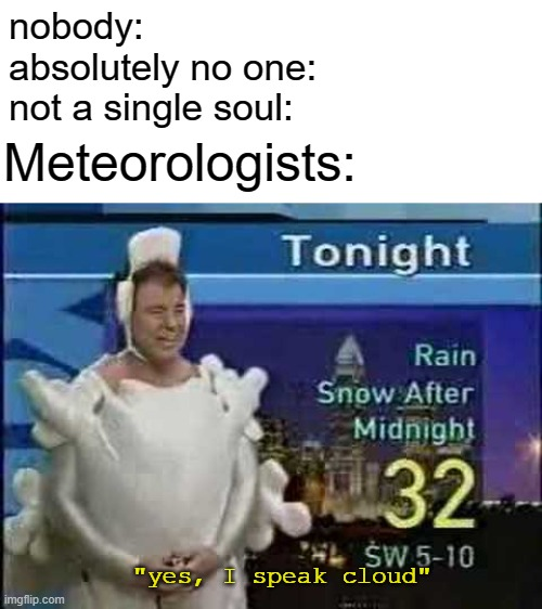"""Wouldn't you like to know weather boy."" 