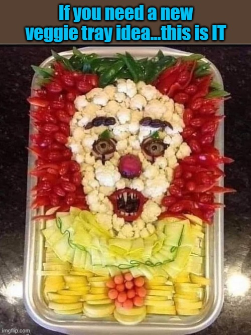 If you're low on cash, here's a veggie tray that's easy to make and penny wise |  If you need a new veggie tray idea...this is IT | image tagged in veggie tray,memes,pennywise,funny,it,food | made w/ Imgflip meme maker