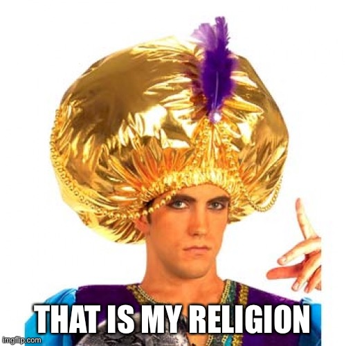 THAT IS MY RELIGION | image tagged in swami | made w/ Imgflip meme maker