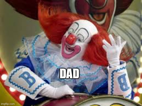 DAD | image tagged in bozo | made w/ Imgflip meme maker