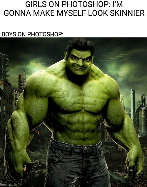 Boys vs Girls Meme  (Photoshop) fixed |  GIRLS ON PHOTOSHOP: I'M GONNA MAKE MYSELF LOOK SKINNIER; BOYS ON PHOTOSHOP: | image tagged in memes,funny,marvel,hulk,photoshop,boys vs girls | made w/ Imgflip meme maker
