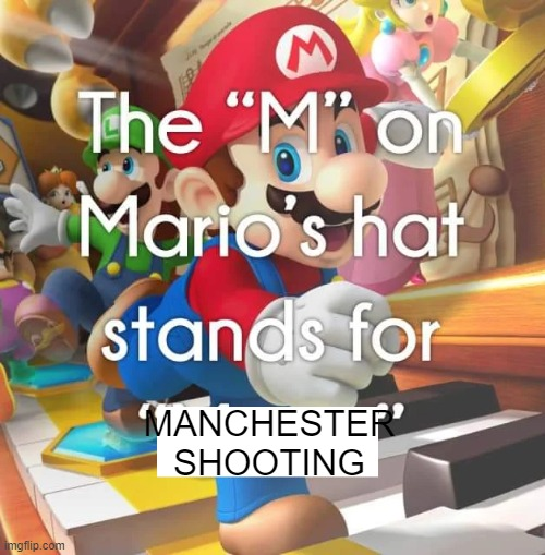 MANCHESTER SHOOTING | image tagged in ssby,memes | made w/ Imgflip meme maker