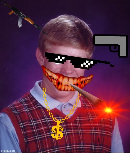 idk why i made this- | image tagged in bad luck brian | made w/ Imgflip meme maker
