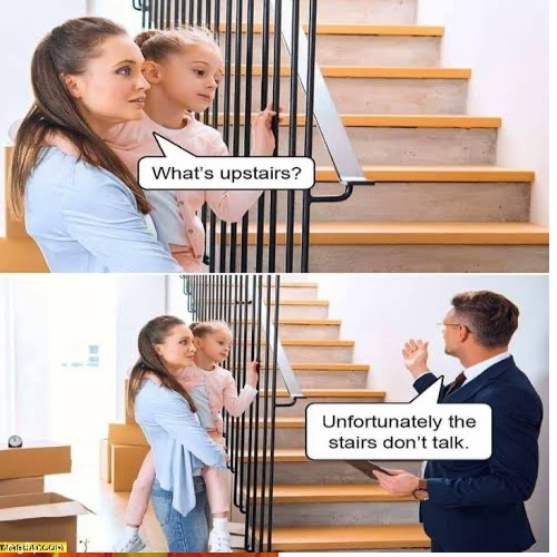 What's up, stairs? | image tagged in drake hotline bling,boardroom meeting suggestion,lol,unnecessary tags,oh wow are you actually reading these tags,stop reading th | made w/ Imgflip meme maker