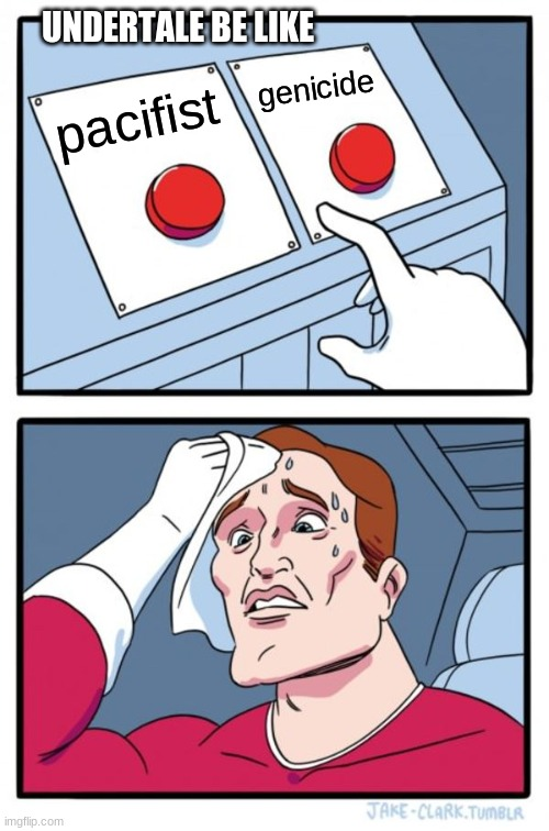 Two Buttons |  UNDERTALE BE LIKE; genicide; pacifist | image tagged in memes,two buttons | made w/ Imgflip meme maker