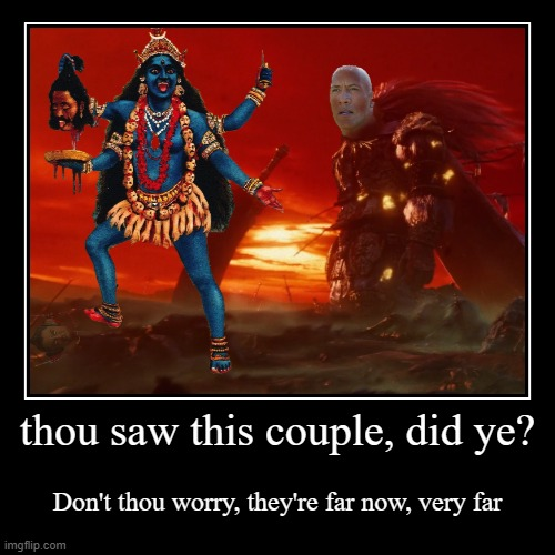 thou saw this couple, did ye? | Don't thou worry, they're far now, very far | image tagged in funny,demotivationals,annasophia robb,willy wonka,oompa loompa,dwayne johnson | made w/ Imgflip demotivational maker