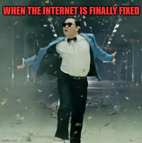 I hope I'm not speaking too soon here. Time will tell! |  WHEN THE INTERNET IS FINALLY FIXED | image tagged in nixieknox,memes,windstream is garbage | made w/ Imgflip meme maker