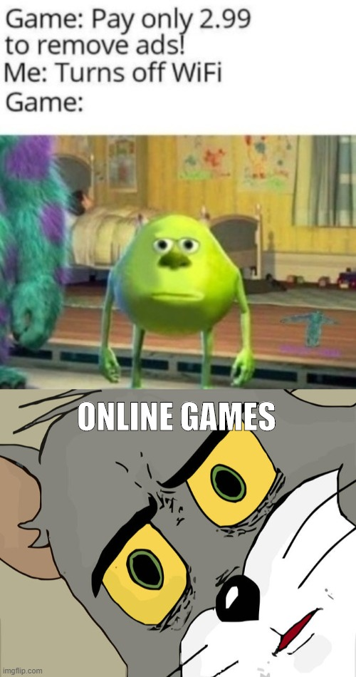 Ads in games |  ONLINE GAMES | image tagged in memes,unsettled tom,mike wazowski face swap,reactions,online gaming | made w/ Imgflip meme maker