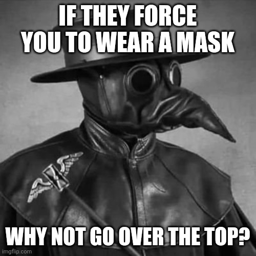 Why Wait for Halloween?  Ride that COVID-19! |  IF THEY FORCE YOU TO WEAR A MASK; WHY NOT GO OVER THE TOP? | image tagged in best covid-19 mask,happy halloween,coronavirus,covid-19,the mask,the great awakening | made w/ Imgflip meme maker