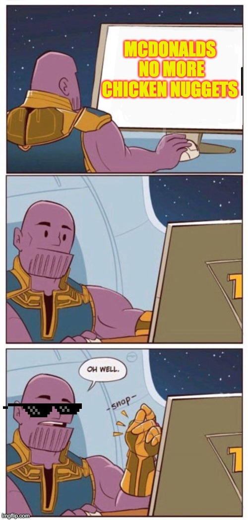 Oh Well Thanos |  MCDONALDS  NO MORE CHICKEN NUGGETS | image tagged in oh well thanos | made w/ Imgflip meme maker