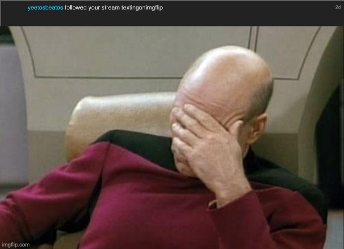 image tagged in memes,captain picard facepalm | made w/ Imgflip meme maker