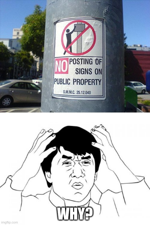 WHY? | image tagged in irony,ironic,jackie chan wtf,jackie chan confused,jackie chan,funny signs | made w/ Imgflip meme maker