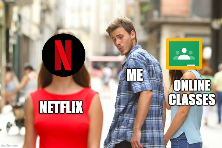 Class of 2020 |  ME; ONLINE CLASSES; NETFLIX | image tagged in memes,distracted boyfriend | made w/ Imgflip meme maker