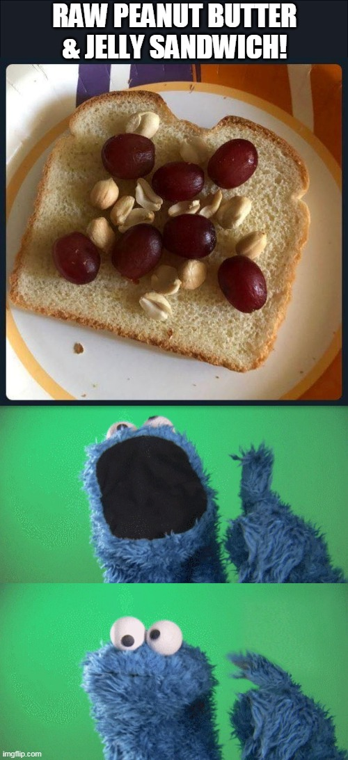 Hardcore PBJ |  RAW PEANUT BUTTER & JELLY SANDWICH! | image tagged in cookie monster wait what,pbj,peanut butter,jelly,sandwich,memes | made w/ Imgflip meme maker