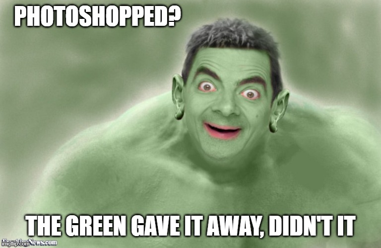 PHOTOSHOPPED? THE GREEN GAVE IT AWAY, DIDN'T IT | made w/ Imgflip meme maker