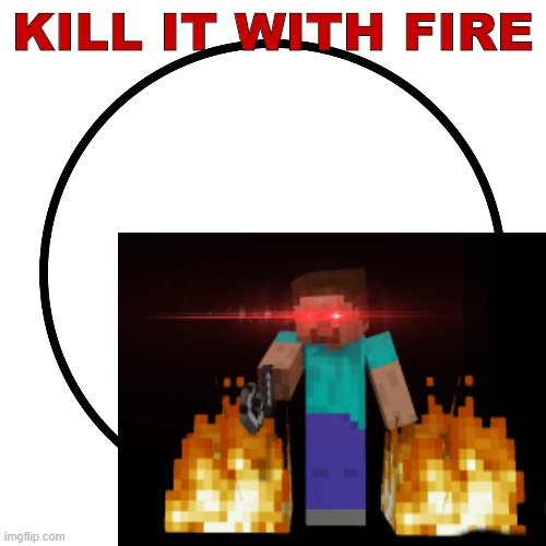 Minecraft Dungeon's Ending Leaked |  KILL IT WITH FIRE | image tagged in minecraft,spoilers,circles,stop reading the tags,idiot | made w/ Imgflip meme maker
