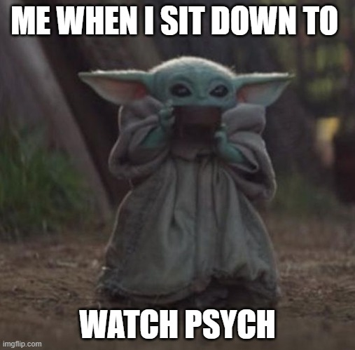 Psych |  ME WHEN I SIT DOWN TO; WATCH PSYCH | image tagged in psych,ice cream | made w/ Imgflip meme maker