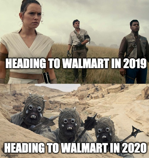 star wars |  HEADING TO WALMART IN 2019; HEADING TO WALMART IN 2020 | image tagged in covid19 | made w/ Imgflip meme maker