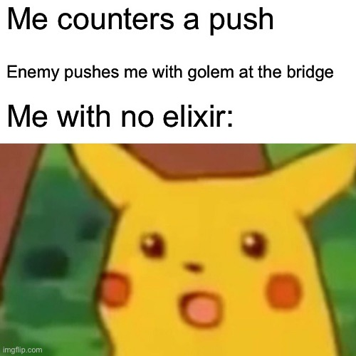 Clash Royale meme |  Me counters a push; Enemy pushes me with golem at the bridge; Me with no elixir: | image tagged in memes,surprised pikachu | made w/ Imgflip meme maker