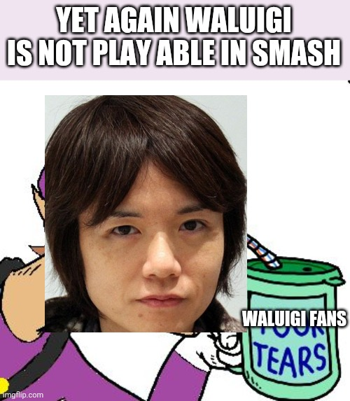 ?????? |  YET AGAIN WALUIGI IS NOT PLAY ABLE IN SMASH; WALUIGI FANS | image tagged in waluigi drinking tears,smash,super smash bros,mario | made w/ Imgflip meme maker