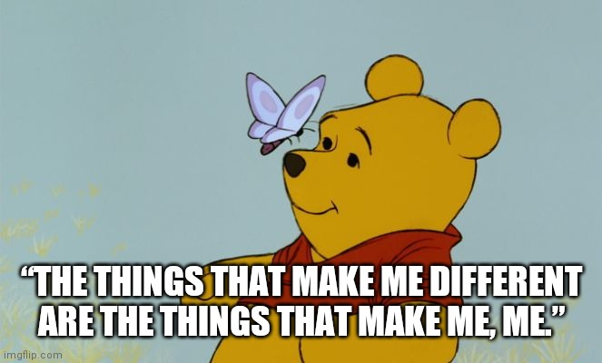 "Dare to be different |  ""THE THINGS THAT MAKE ME DIFFERENT ARE THE THINGS THAT MAKE ME, ME."" 
