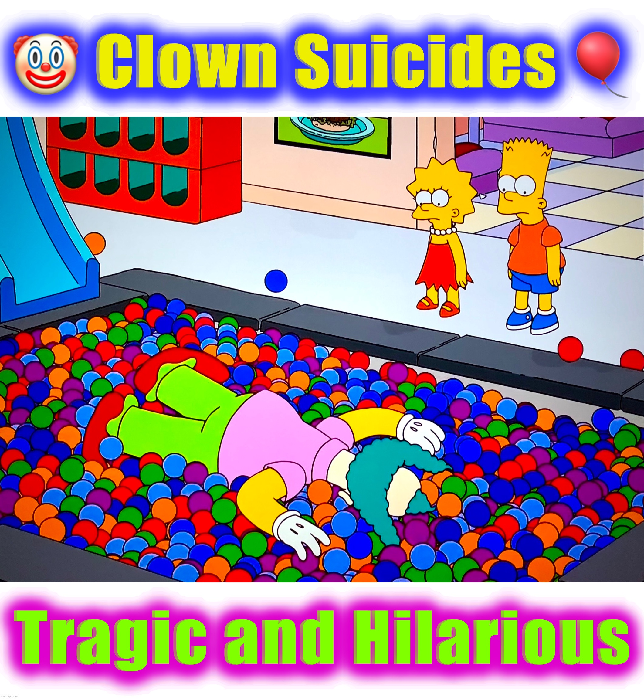 He Had His Demons |  🤡 Clown Suicides 🎈; Tragic and Hilarious | image tagged in clowns,memes,balls,drowning,the simpsons,sad clown | made w/ Imgflip meme maker