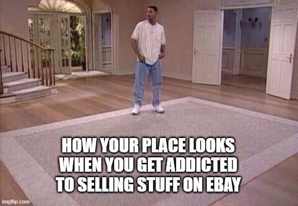 Bid! Bid! bid! |  HOW YOUR PLACE LOOKS WHEN YOU GET ADDICTED TO SELLING STUFF ON EBAY | image tagged in ebay,selling,work from home,work,internet | made w/ Imgflip meme maker